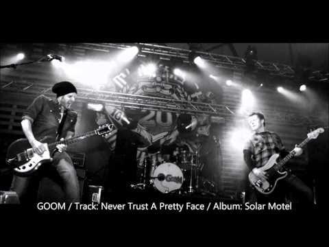 GOOM - Never Trust A Pretty Face