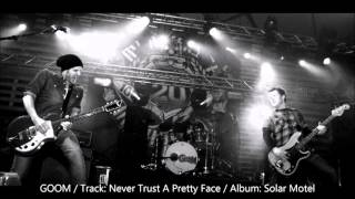 GOOM - Never Trust A Pretty Face