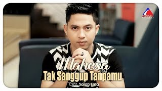 Download lagu Mahesa - Tak Sanggup Tanpamu [OFFICIAL]