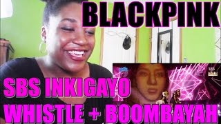 BLACKPINK - 'WHISTLE & BOOMBAYAH' SBS Inkigayo | REACTION [SLAYING SINCE DEBUT!]