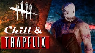 Chill and Trapflix - Dead by Daylight - Killer #275 Trapper