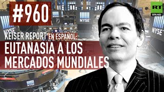 keiser report en espaol eutanasia a los mercados mundiales e960