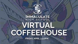 Immaculate High School Virtual Coffeehouse