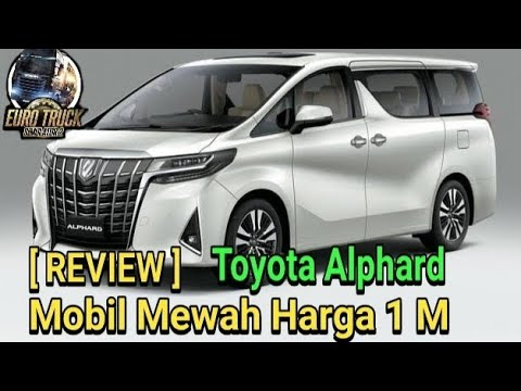 Review Mobil Mewah 1m Toyota Alphard 2019 Mod Ets2 Youtube