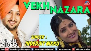 Inderjit Nikku   Vekh Nazara Aonda   Richa Sharma   Best Punjabi Romantic Songs 2017
