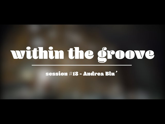 Within the Groove #18 - Andrea Blu´