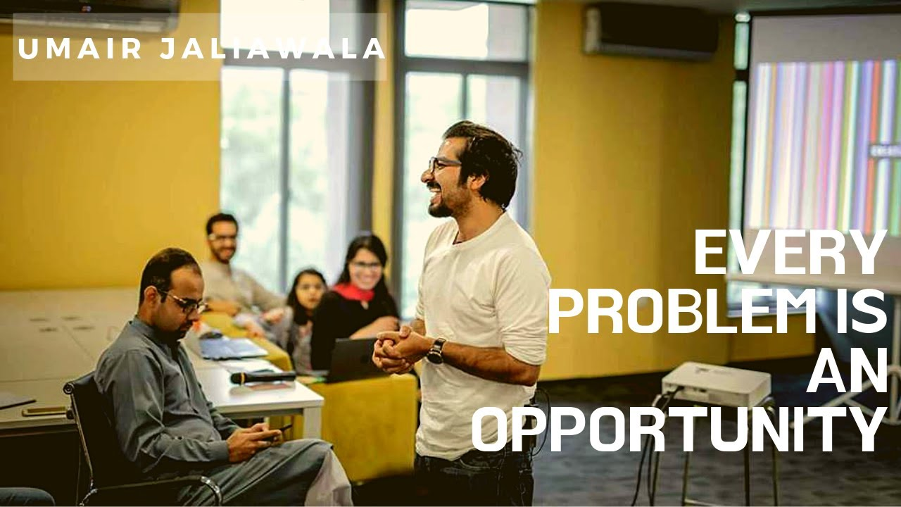 Every problem is an opportunity | Umair Jaliawala