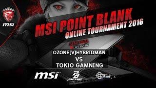 msi point blank online tournament 2016 6 ozone v hybridman vs tokio striker