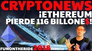 ¡ETHEREUM PIERDE 116 BILLONE$! 😱/CRYPTONEWS 2018 Septiembre/12