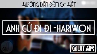 [GUITAR] - ANH CỨ ĐI ĐI -HARIWON-Hướng dẫn Đệm & Hát [ Đơn Giản ]