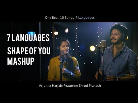 Shape Of You Mashup - 7 Languages 10 Songs - Arjunna Harjaie ft Shruti Prakash