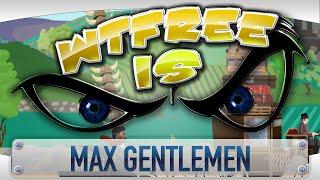 ► WTFree Is... - Max Gentlemen ?