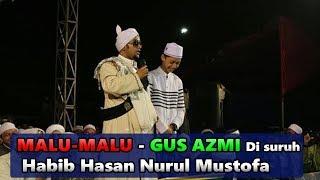 Malu-Malu !!! Gus Azmi Syubbanul Muslimin tidak menyangka!!! jika di suruh Habib Hasan Nurul Mustofa