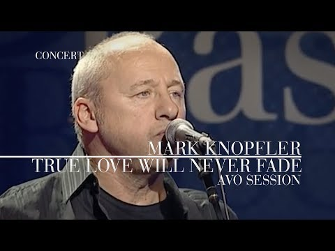 Mark Knopfler - True Love Will Never Fade (AVO Session, 12.11.2007)