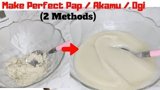 2  ways to  make Perfect Pap / Akamu / Ogi without Cooking it | How to make Perfect Pap, Ogi, Akamu