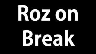 Roz on Break [Winter 2018]