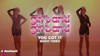 You Got It (Official Music Video) From GIRL BAND CALLED GIRL BAND