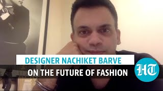 Nachiket Barve on the future of fashion