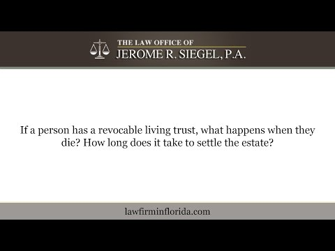 If a person has a revocable living trust, what happens when they die? How long does it take