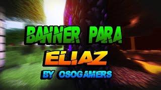 Banner Para Eliaz  [] Banner #5 [] By OsoGamers []