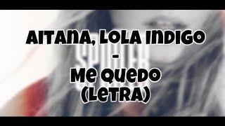 Aitana, Lola Indigo - Me Quedo (Letra)
