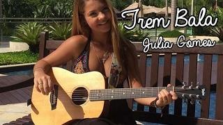 Baixar Trem Bala - Ana Vilela cover - Julia Gomes