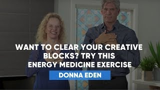 Want To Clear Your Creative Blocks? Try This Energy Medicine Exercise | Donna Eden