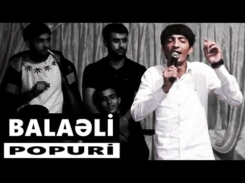 Balaeli - Popuri musiqili meyxana 2016
