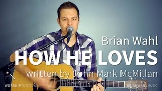 How He Loves - John Mark McMillan, David Crowder (full mix) by Brian Wahl