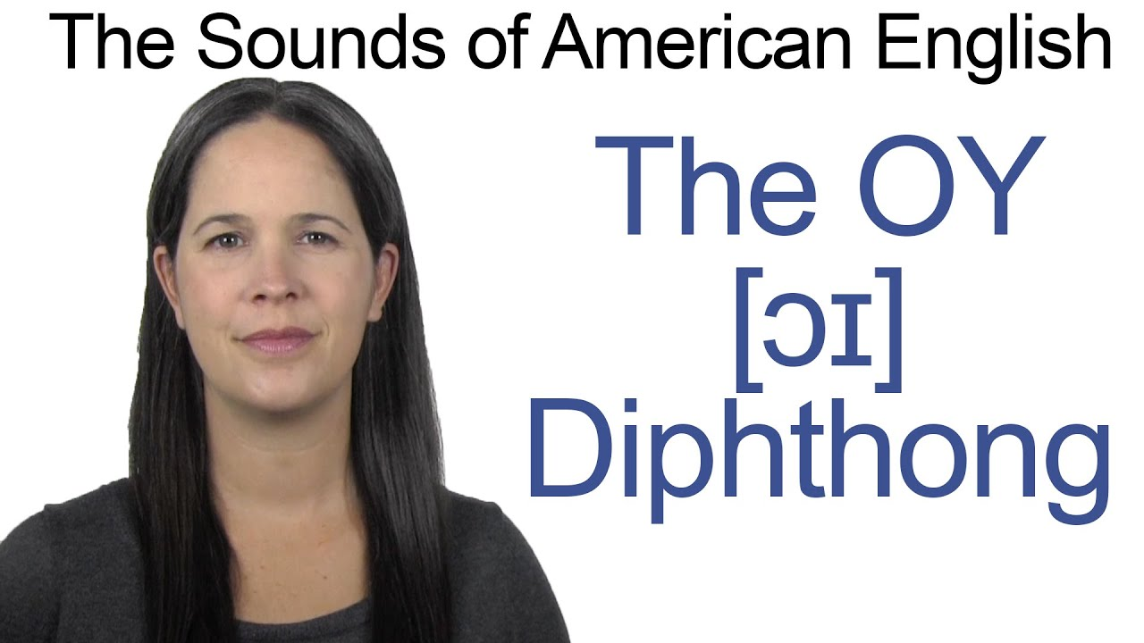 English Sounds - OY [ɔɪ] Diphthong - How to make the OY as in TOY Diphthong