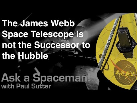 The James Webb Space Telescope Is Not The Successor To The Hubble - Ask A Spaceman!