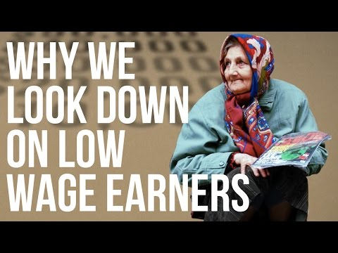 Why We Look down on Low Wage Earners