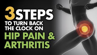 3 Steps to Turn Back the Clock on Hip Pain & Arthritis