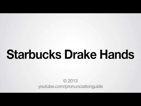 How To Pronounce Starbucks Drake Hands