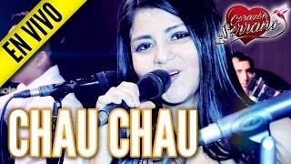 Corazón Serrano - Chau Chau   En Vivo