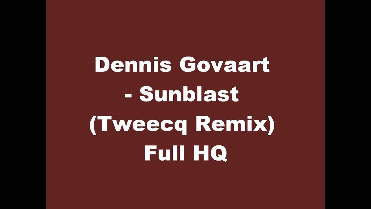 Download Dennis Govaart   Sunblast Tweecq Remix HQ Video