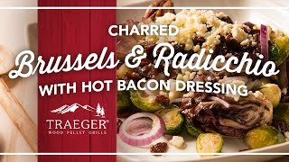 Delicious Brussels And Radicchio With Hot Bacon Dressing By Traeger Grills