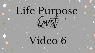 Life Purpose Quest Video 6 Your Life Path