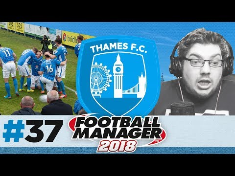 THAMES FC | EPISODE 37 | BAMBOOZLED | FOOTBALL MANAGER 2018