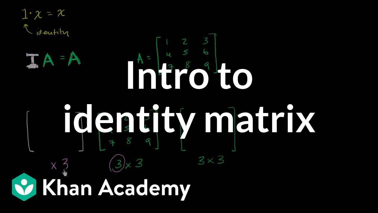 Intro to identity matrix (video) | Matrices | Khan Academy