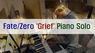 Fate/Zero 'Grief' Piano Cover