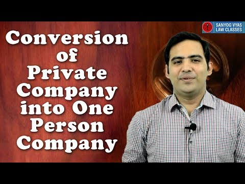 Conversion of Private Company into One Person Company explained by Advocate Sanyog Vyas