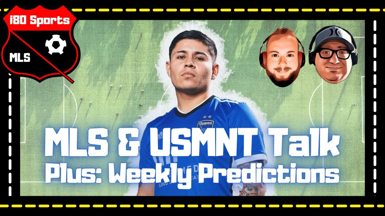 MLS Talk- News, Weekly Predictions, and Top Performers