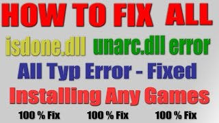 How To Fix All isdone.dll - unarc.dll Error In Install  Any Games 100 % Fixed