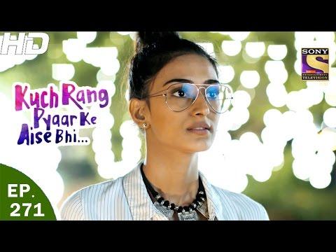 Kuch Rang Pyar Ke Aise Bhi - कुछ रंग प्यार के ऐसे भी - Ep 271 - 14th Mar, 2017