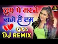 Tum Pe Marne💞Lage Hai Hum💘Dj Remix Song ! New Remix Love Dj Song💜Mixed By Dj Rupendra