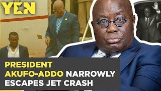 Ghana News Today: President Akufo-Addo Narrowly Escapes Jet Crash   Yen.com.gh
