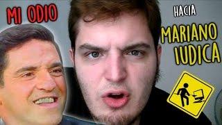 MI ODIO HACIA MARIANO IUDICA | UN VIDEO QUE  SALIO MAL