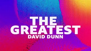 David Dunn - The Greatest (Lyric Video)