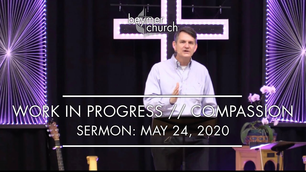 Work In Progress: Compassion // May 24, 2020